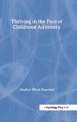 Thriving in the Face of Childhood Adversity by Daphne Blunt Bugental