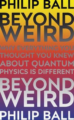 Beyond Weird by Philip Ball