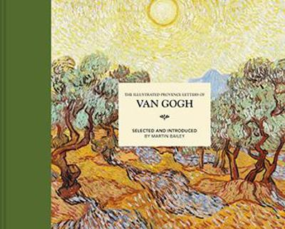 The Illustrated Provence Letters of Van Gogh by Martin Bailey