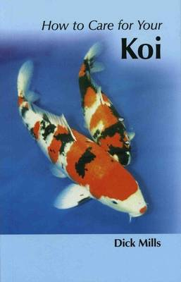 How to Care for Your Koi by Dick Mills