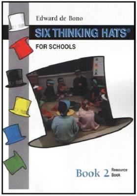 Six Thinking Hats for Schools: Bk. 2 by Edward De Bono