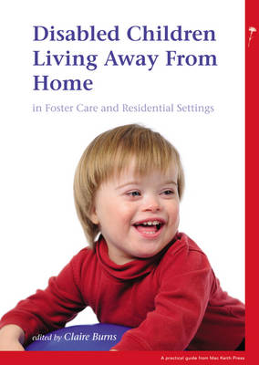 Disabled Children Living Away from Home in Foster Care and Residential Settings by Claire Burns