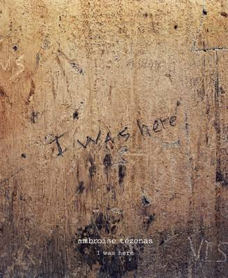 I Was Here by Ambroise Tezenas