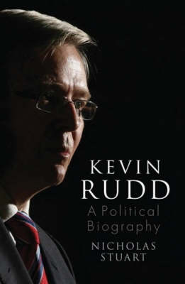 Kevin Rudd: An Unauthorised Political Biography by Nicholas Stuart