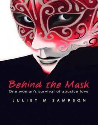 Behind The Mask by Juliet M Sampson