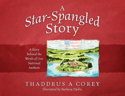 A Star-Spangled Story: A Story Behind the Words of Our National Anthem by Thaddeus a Corey
