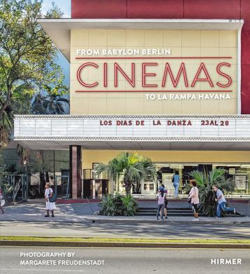 Cinemas: From Babylon Berlon to La Rampa Havana by Christoph Wagner