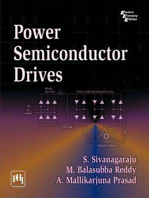 Power Semiconductor Drives by S. Sivanagaraju