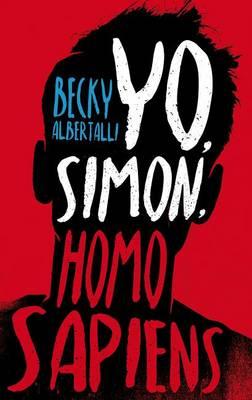 Yo, Simon, 16 Anos, Homo Sapiens by Becky Albertalli
