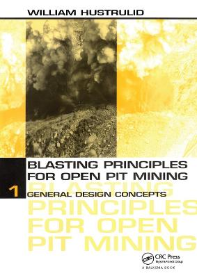 Blasting Principles for Open Pit Mining General Design Concepts Vol. 1 by William A. Hustrulid