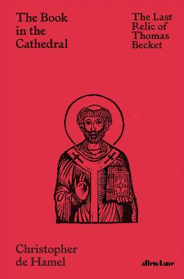 The Book in the Cathedral: The Last Relic of Thomas Becket by Christopher de Hamel