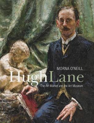 Hugh Lane: The Art Market and the Art Museum, 1893-1915 book
