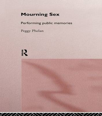 Mourning Sex by Peggy Phelan