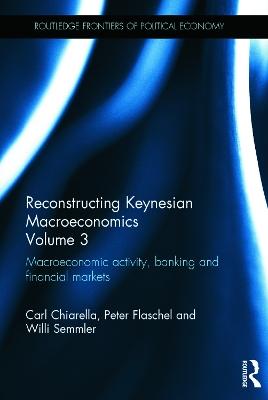 Reconstructing Keynesian Macroeconomics by Carl Chiarella