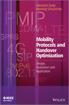 Mobility Protocols and Handover Optimization -    Design, Evaluation and Application by Ashutosh Dutta