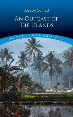 Outcast of the Islands by Joseph Conrad