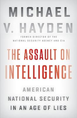 The Assault on Intelligence by Michael V. Hayden
