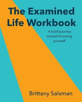 The Examined Life Workbook: A bold journey toward knowing yourself book