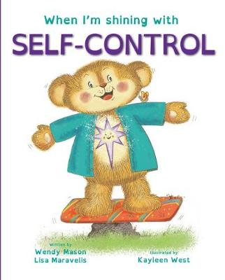 When I'm shining with SELF-CONTROL: Book 9 by Lisa Maravelis, and Illus. by Kayleen West Wendy Mason