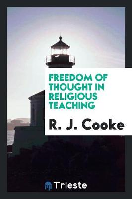 Freedom of Thought in Religious Teaching by R J Cooke