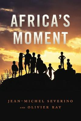 Africa's Moment by Jean-Michel Severino