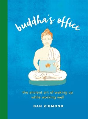 Buddha's Office: The Ancient Art of Waking Up While Working Well by Dan Zigmond