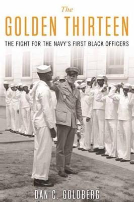 The Golden Thirteen: The Fight for the Navy's First Black Officers book