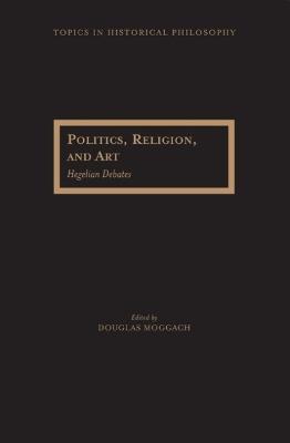 Politics, Religion, and Art by Douglas Moggach