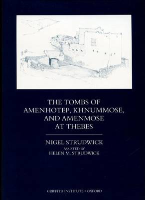 Tombs of Amenhotep, Khnummose, and Amenmose at Thebes by Helen M. Strudwick