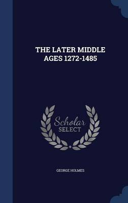 Later Middle Ages 1272-1485 by George Holmes