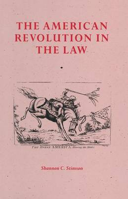 The American Revolution In The Law by Shannon C. Stimson