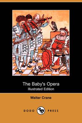 Baby's Opera (Illustrated Edition) (Dodo Press) by Walter Crane