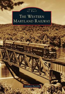 The Western Maryland Railway by Anthony Puzzilla