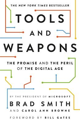 Tools and Weapons: The Promise and the Peril of the Digital Age by Brad Smith
