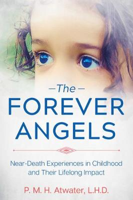 The Forever Angels: Near-Death Experiences in Childhood and Their Lifelong Impact book