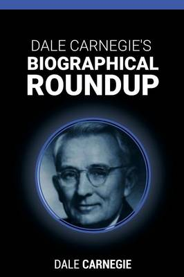 Dale Carnegie's Biographical Roundup by Dale Carnegie