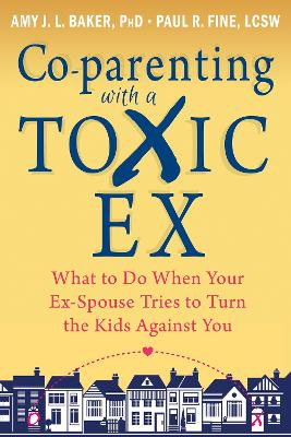 Co-parenting with a Toxic Ex by Amy J.L. Baker