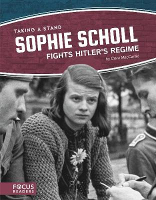 Taking a Stand: Sophie Scholl Fights Hitler's Regime by Clara MacCarald