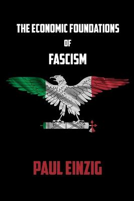 The Economic Foundations of Fascism by Paul Einzig
