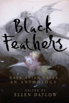 Black Feathers - Dark Avian Tales - An Anthology by Ellen Datlow