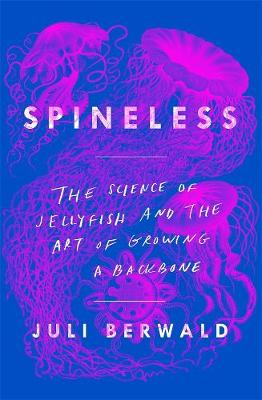 Spineless: The Science of Jellyfish and the Art of Growing a Backbone book