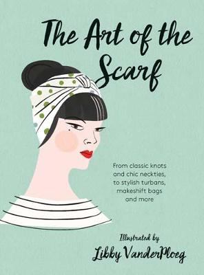 The Art of the Scarf by Libby VanderPloeg