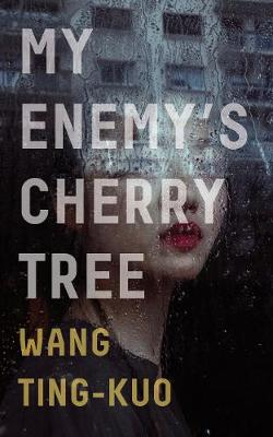 My Enemy's Cherry Tree by Ting-Kuo Wang