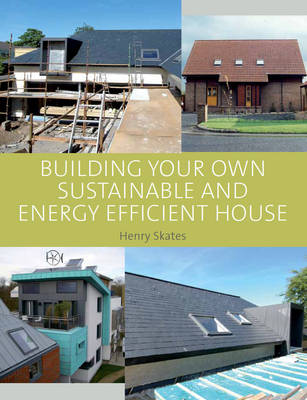 Building your own Sustainable and Energy Efficient House by Jocelyn Burt