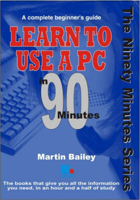 Learn to Use a Pc in 90 Minutes by Martin Bailey