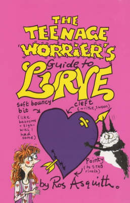 Teenage Worrier's Guide to Lurve by Ros Asquith