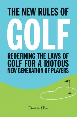 The New Rules of Golf by Dominic Bliss
