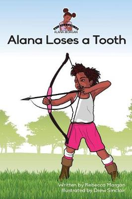 Alana Loses a Tooth by Rebecca Morgan