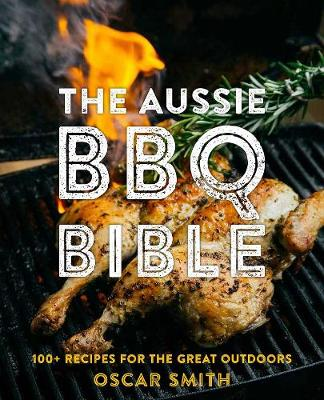 Aussie BBQ Bible: 100+ recipes for the great outdoors book