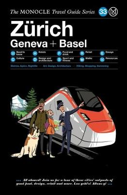 The Zurich Geneva + Basel: The Monocle Travel Guide Series by Monocle